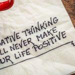 Negative Thinking Will Never Make Your Life Positive